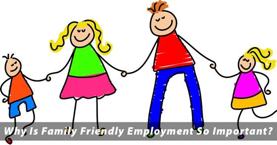 Why Family Friendly Employment Is So Important