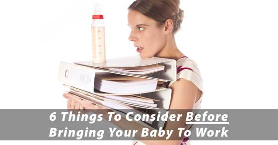 6 Things to Consider Before Bringing Baby To Work