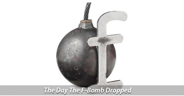 The Day the F-Bomb Dropped