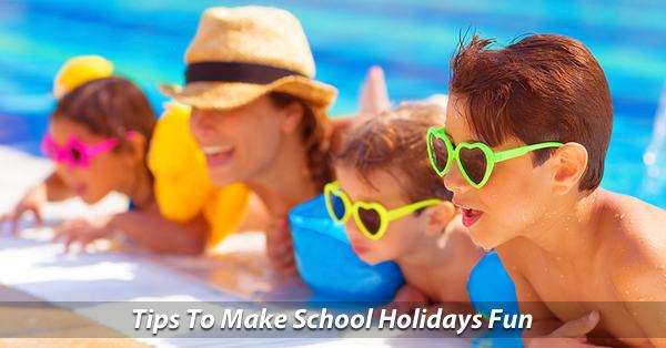 Plan To Make School Holidays Fun
