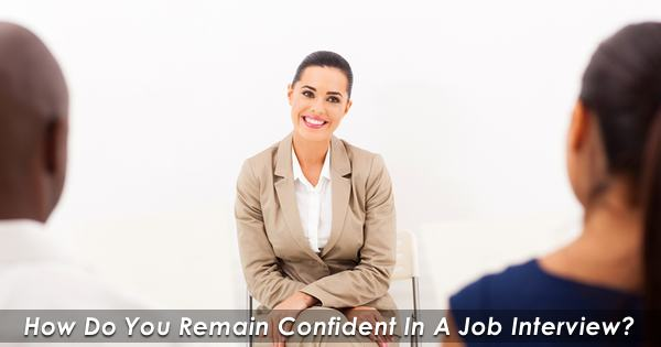 How To Remain Confident In A Job Interview