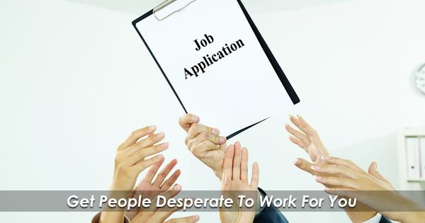 Get people desperate to work for you. Become an Employer of Choice