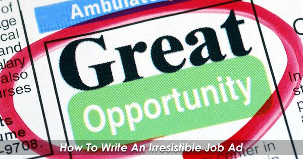 How to Write an Irresistible Job Ad