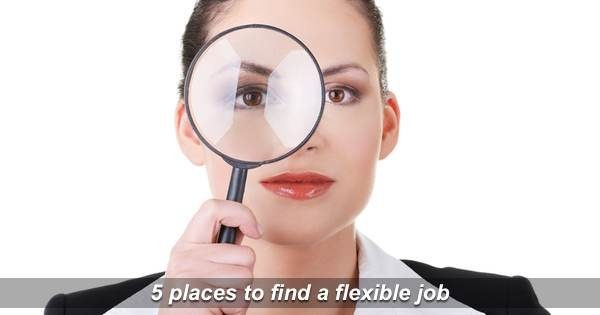 5 PLACES TO FIND THAT FLEXIBLE JOB
