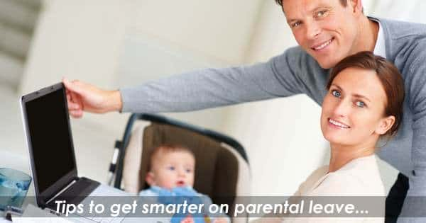 Top Tips for Getting Smarter on Parental Leave
