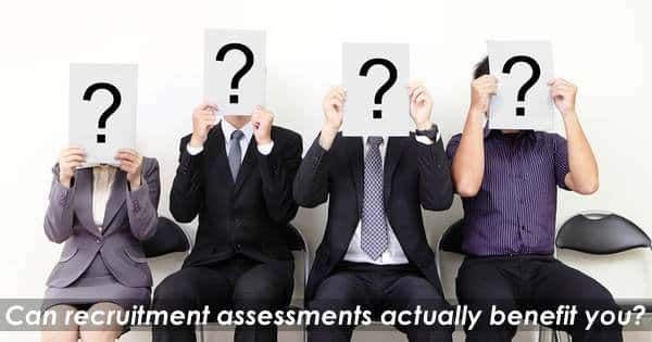 3 Ways Recruitment Assessments Can Actually Benefit You