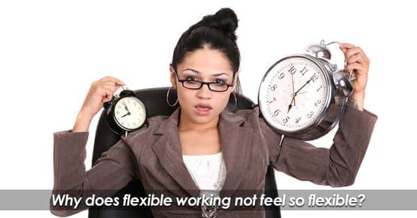 Why does flexible working just not feel that flexible?